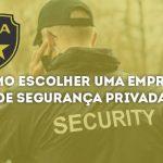Como escolher uma empresa de segurança privada?